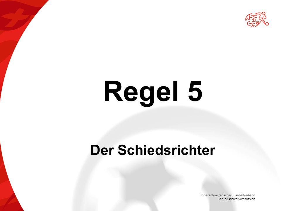 Innerschweizerischer Fussballverband Schiedsrichterkommission Regel 5 Der Schiedsrichter