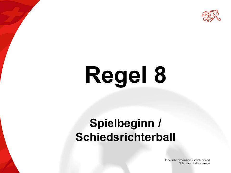 Innerschweizerischer Fussballverband Schiedsrichterkommission Regel 8 Spielbeginn / Schiedsrichterball
