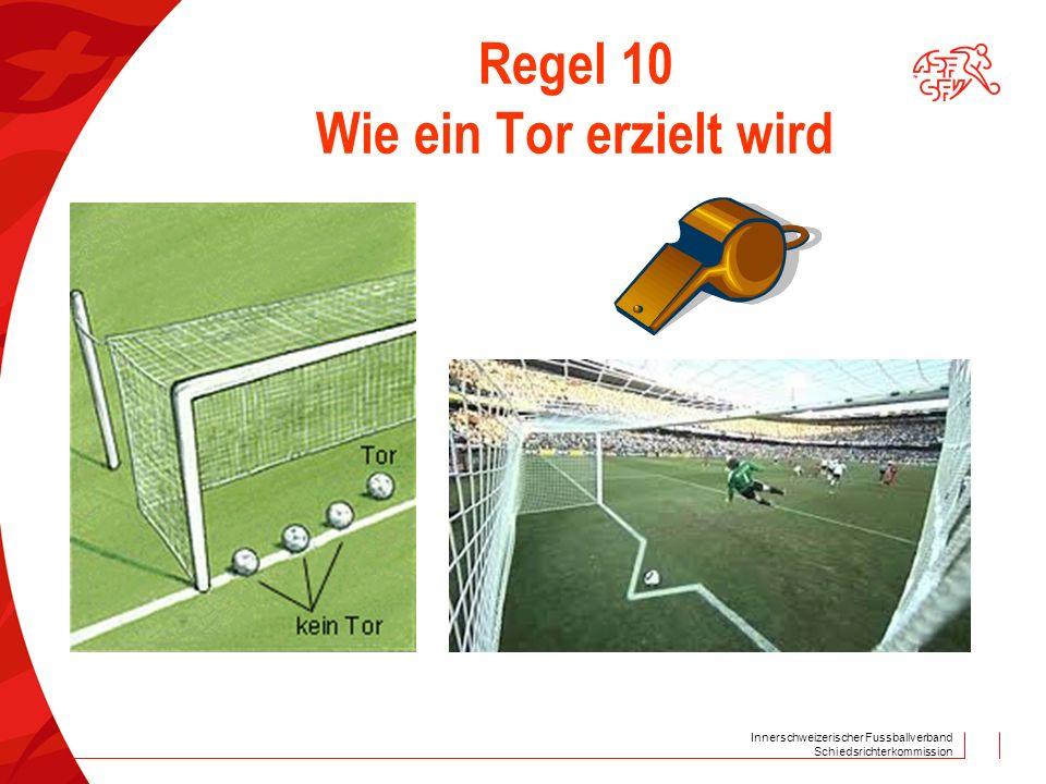 Innerschweizerischer Fussballverband Schiedsrichterkommission Regel 10 Wie ein Tor erzielt wird