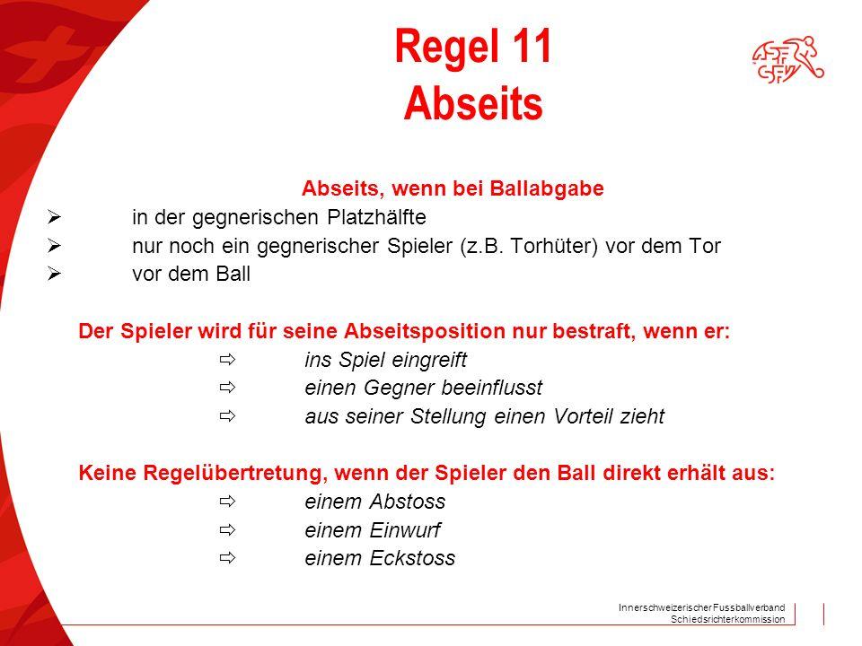 Innerschweizerischer Fussballverband Schiedsrichterkommission Regel 11 Abseits Abseits, wenn bei Ballabgabe  in der gegnerischen Platzhälfte  nur no