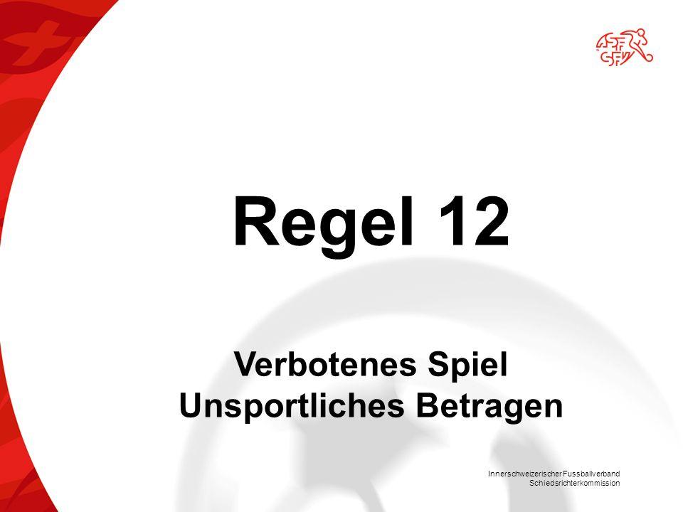 Innerschweizerischer Fussballverband Schiedsrichterkommission Regel 12 Verbotenes Spiel Unsportliches Betragen