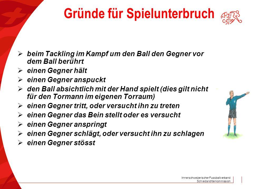 Innerschweizerischer Fussballverband Schiedsrichterkommission Gründe für Spielunterbruch  beim Tackling im Kampf um den Ball den Gegner vor dem Ball