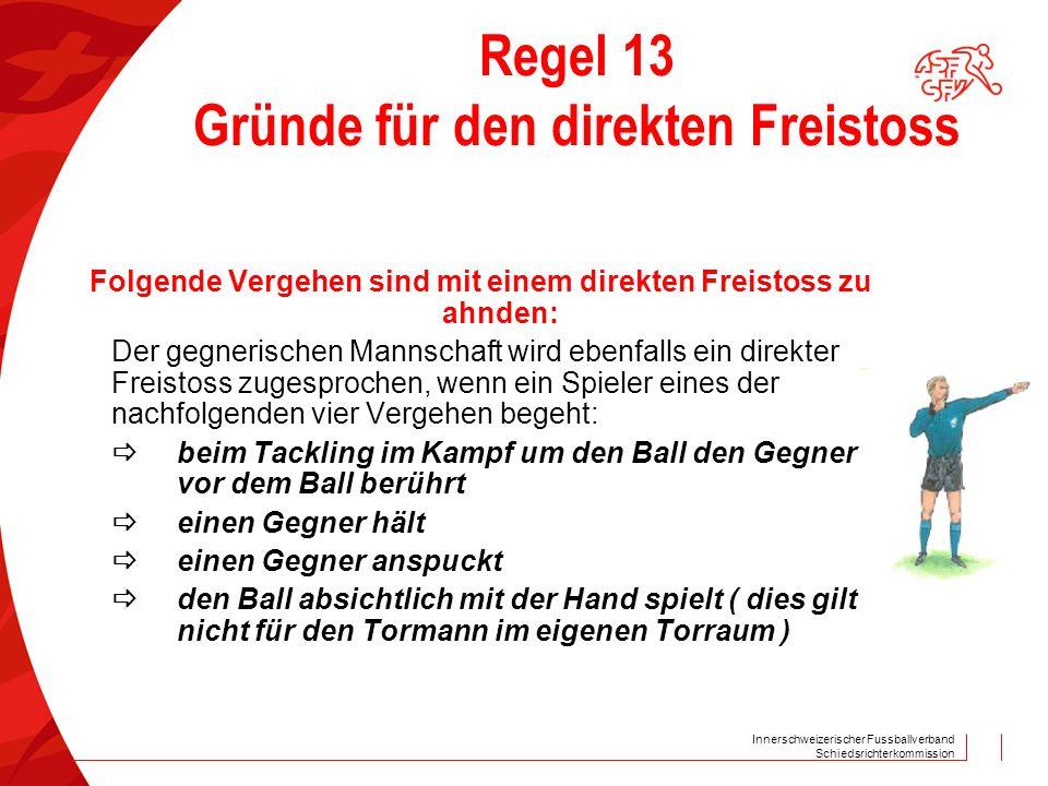 Innerschweizerischer Fussballverband Schiedsrichterkommission Regel 13 Gründe für den direkten Freistoss Folgende Vergehen sind mit einem direkten Fre