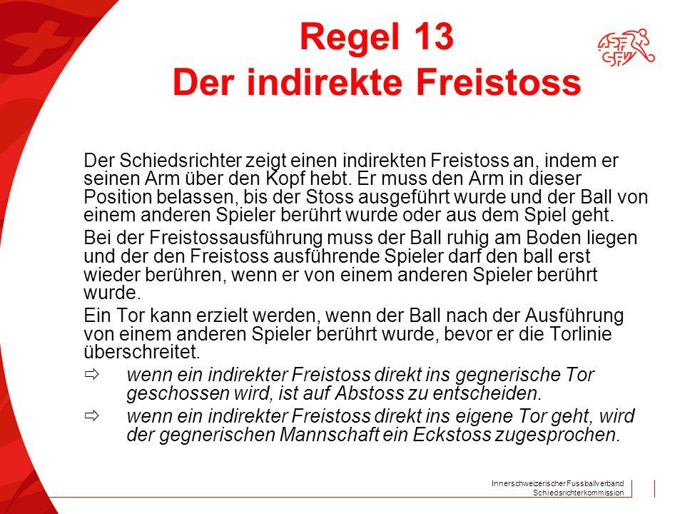 Innerschweizerischer Fussballverband Schiedsrichterkommission Regel 13 Der indirekte Freistoss Der Schiedsrichter zeigt einen indirekten Freistoss an, indem er seinen Arm über den Kopf hebt.