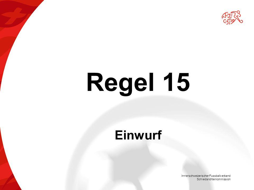 Innerschweizerischer Fussballverband Schiedsrichterkommission Regel 15 Einwurf