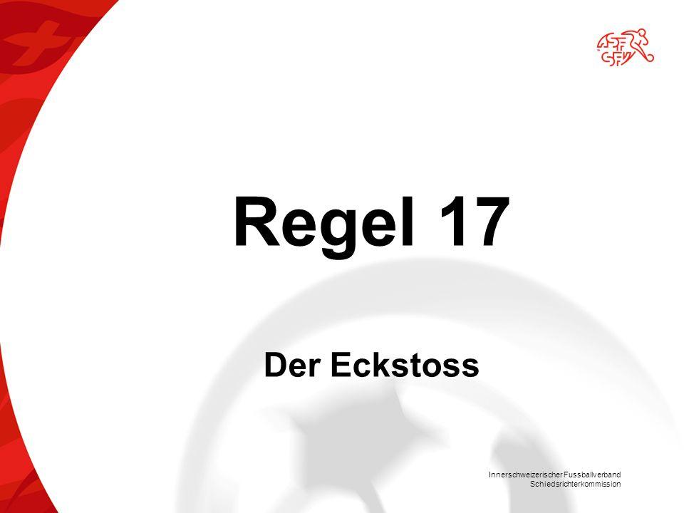 Innerschweizerischer Fussballverband Schiedsrichterkommission Regel 17 Der Eckstoss