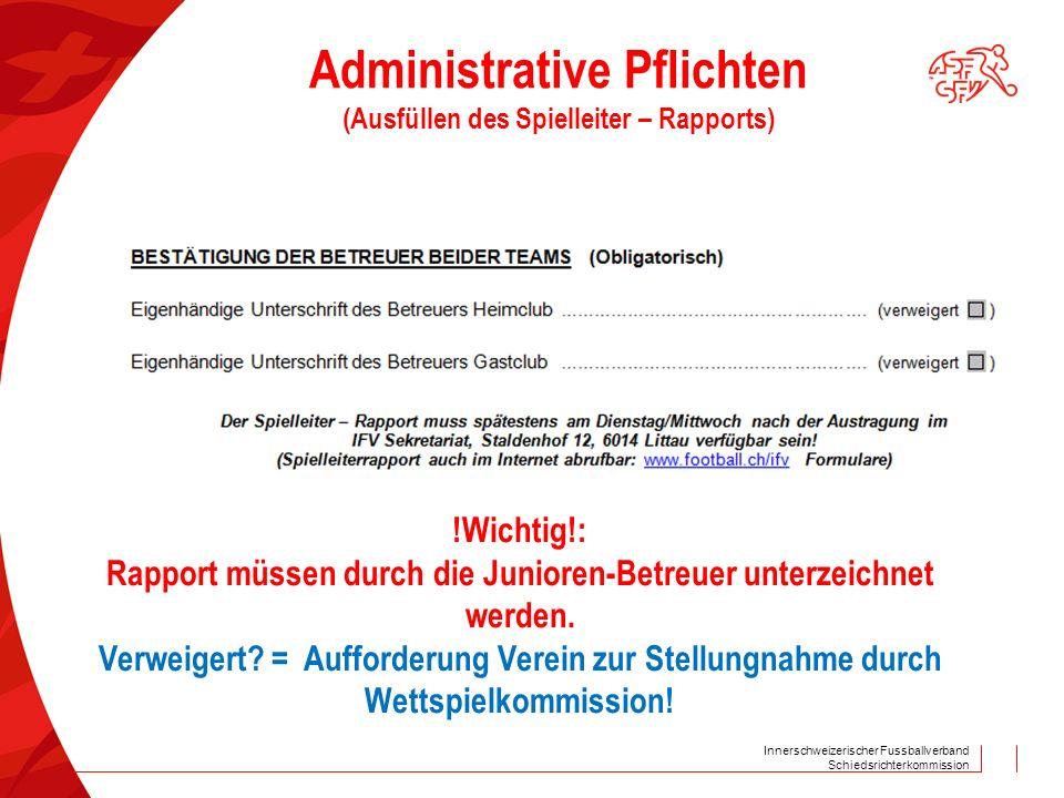 Innerschweizerischer Fussballverband Schiedsrichterkommission !Wichtig!: Rapport müssen durch die Junioren-Betreuer unterzeichnet werden. Verweigert?
