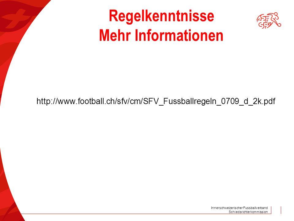 Innerschweizerischer Fussballverband Schiedsrichterkommission Regelkenntnisse Mehr Informationen http://www.football.ch/sfv/cm/SFV_Fussballregeln_0709