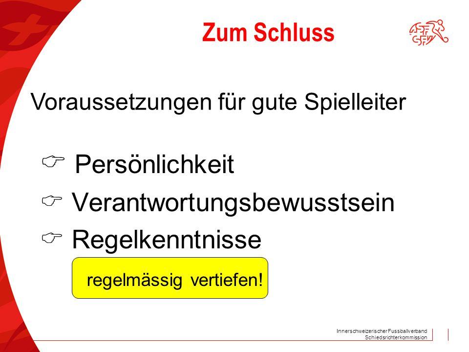 Innerschweizerischer Fussballverband Schiedsrichterkommission Zum Schluss  Persönlichkeit  Verantwortungsbewusstsein  Regelkenntnisse regelmässig vertiefen.