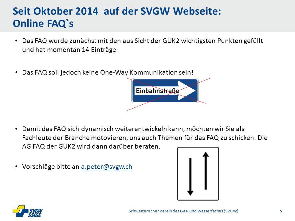 1/32/31/2Right11.60Left 11.601/2 7.60 Placeholder 6.00 6.80 Placeholder title Placeholder Top 9.20 Bottom 9.20 Center 0.80 1/4 3/4 Schweizerischer Verein des Gas- und Wasserfaches (SVGW)5 Das FAQ wurde zunächst mit den aus Sicht der GUK2 wichtigsten Punkten gefüllt und hat momentan 14 Einträge Das FAQ soll jedoch keine One-Way Kommunikation sein.