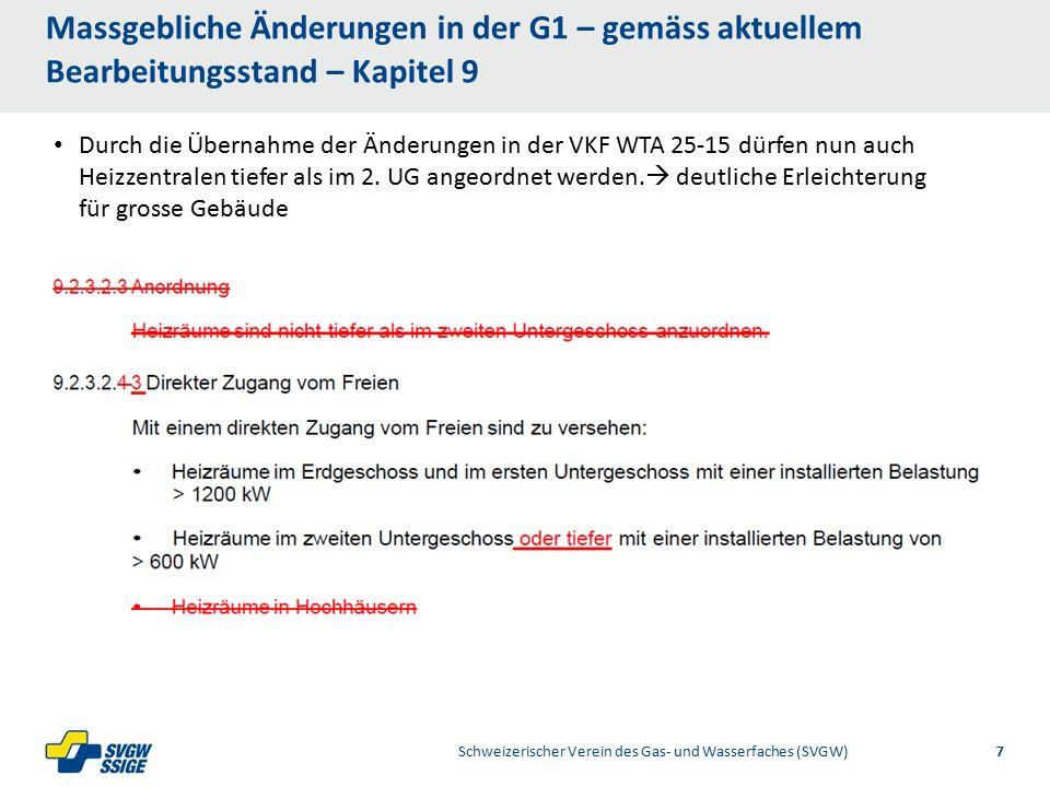 1/32/31/2Right11.60Left 11.601/2 7.60 Placeholder 6.00 6.80 Placeholder title Placeholder Top 9.20 Bottom 9.20 Center 0.80 1/4 3/4 Massgebliche Änderungen in der G1 – gemäss aktuellem Bearbeitungsstand – Kapitel 9 Schweizerischer Verein des Gas- und Wasserfaches (SVGW)7 Durch die Übernahme der Änderungen in der VKF WTA 25-15 dürfen nun auch Heizzentralen tiefer als im 2.