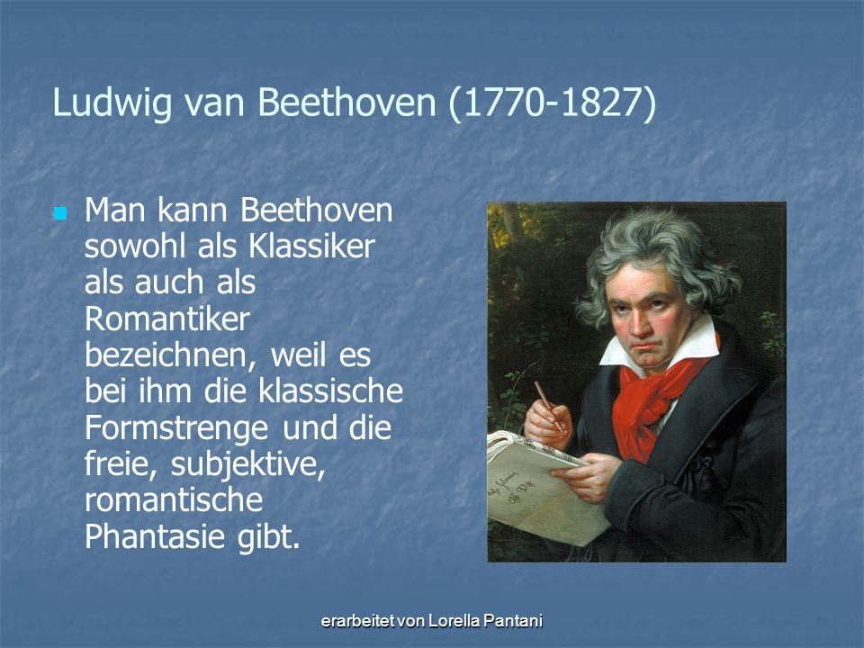 erarbeitet von Lorella Pantani Ludwig van Beethoven (1770-1827) Man kann Beethoven sowohl als Klassiker als auch als Romantiker bezeichnen, weil es be