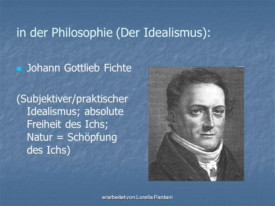 erarbeitet von Lorella Pantani in der Philosophie (Der Idealismus): Johann Gottlieb Fichte (Subjektiver/praktischer Idealismus; absolute Freiheit des