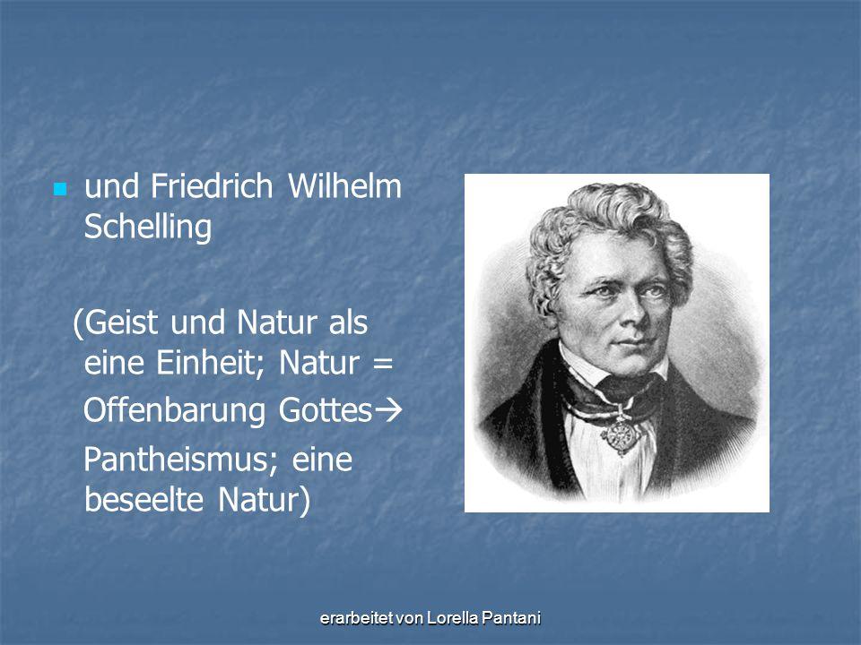 erarbeitet von Lorella Pantani und Friedrich Wilhelm Schelling (Geist und Natur als eine Einheit; Natur = Offenbarung Gottes  Pantheismus; eine besee