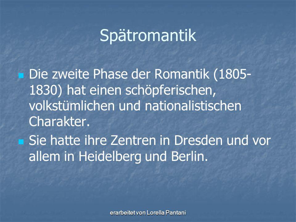 erarbeitet von Lorella Pantani Spätromantik Die zweite Phase der Romantik (1805- 1830) hat einen schöpferischen, volkstümlichen und nationalistischen