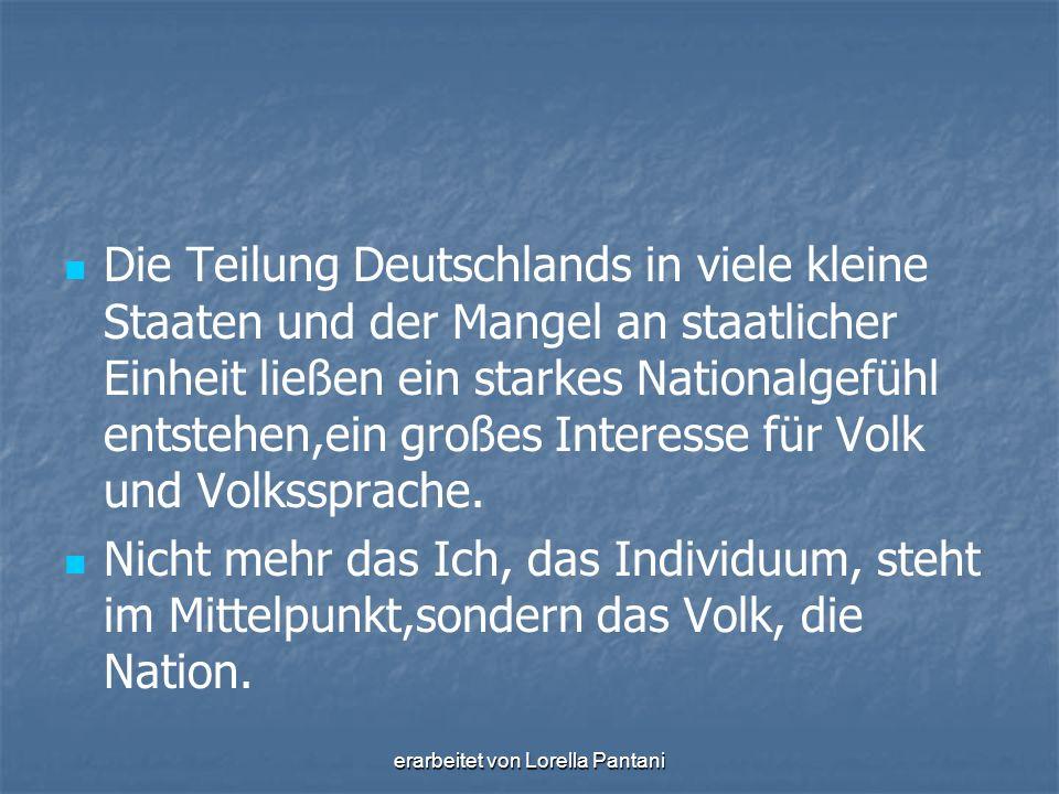 erarbeitet von Lorella Pantani Die Teilung Deutschlands in viele kleine Staaten und der Mangel an staatlicher Einheit ließen ein starkes Nationalgefüh