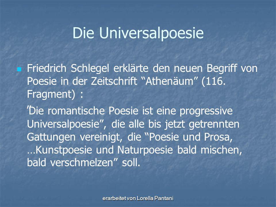 """erarbeitet von Lorella Pantani Die Universalpoesie Friedrich Schlegel erklärte den neuen Begriff von Poesie in der Zeitschrift """"Athenäum"""" (116. Fragme"""