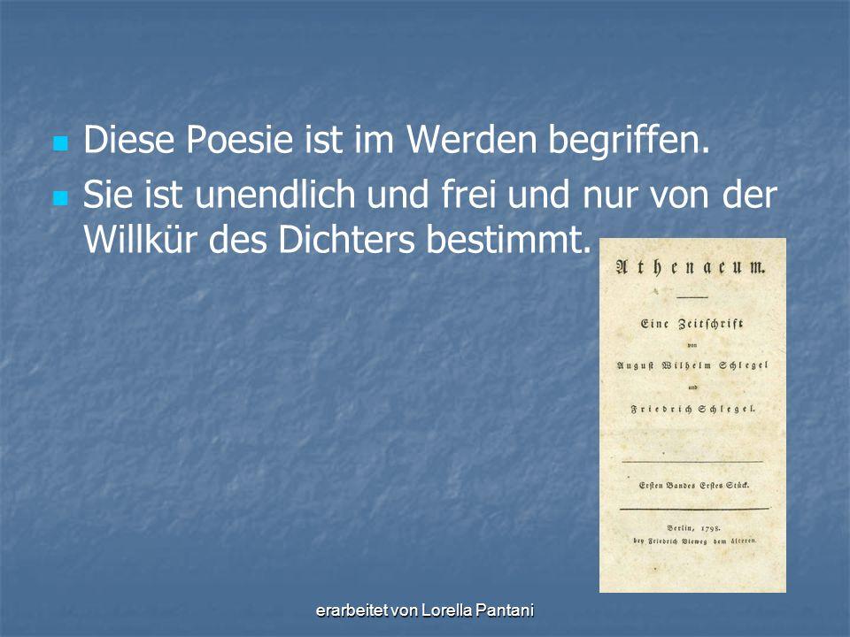 erarbeitet von Lorella Pantani Diese Poesie ist im Werden begriffen. Sie ist unendlich und frei und nur von der Willkür des Dichters bestimmt.