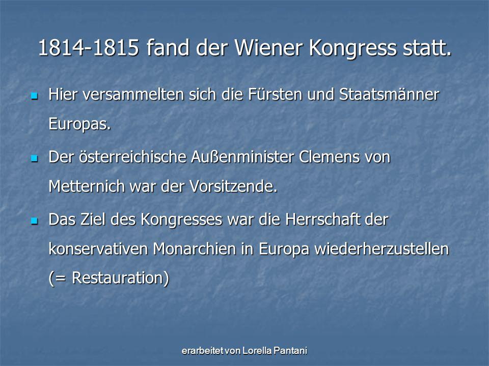 erarbeitet von Lorella Pantani 1814-1815 fand der Wiener Kongress statt. Hier versammelten sich die Fürsten und Staatsmänner Europas. Hier versammelte
