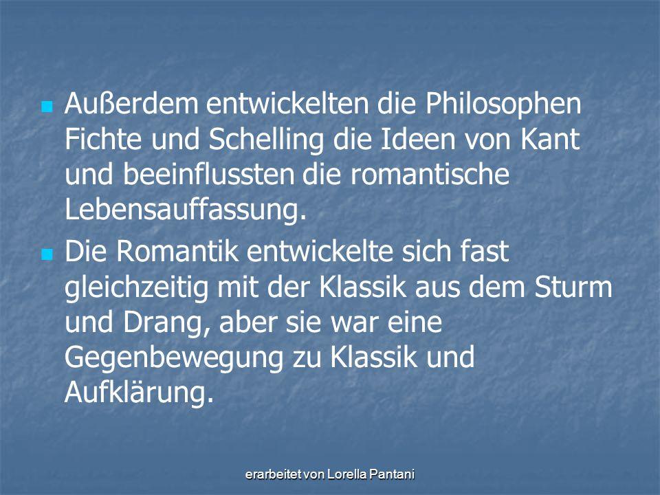 erarbeitet von Lorella Pantani Die Romantik war in allen Künsten sowie in der Philosophie präsent: in der Malerei: Caspar David Friedrich (Er malte viele idyllische und auch mystisch- religiöse Landschaften, die Melancholie und Sehnsucht ausdrücken.)