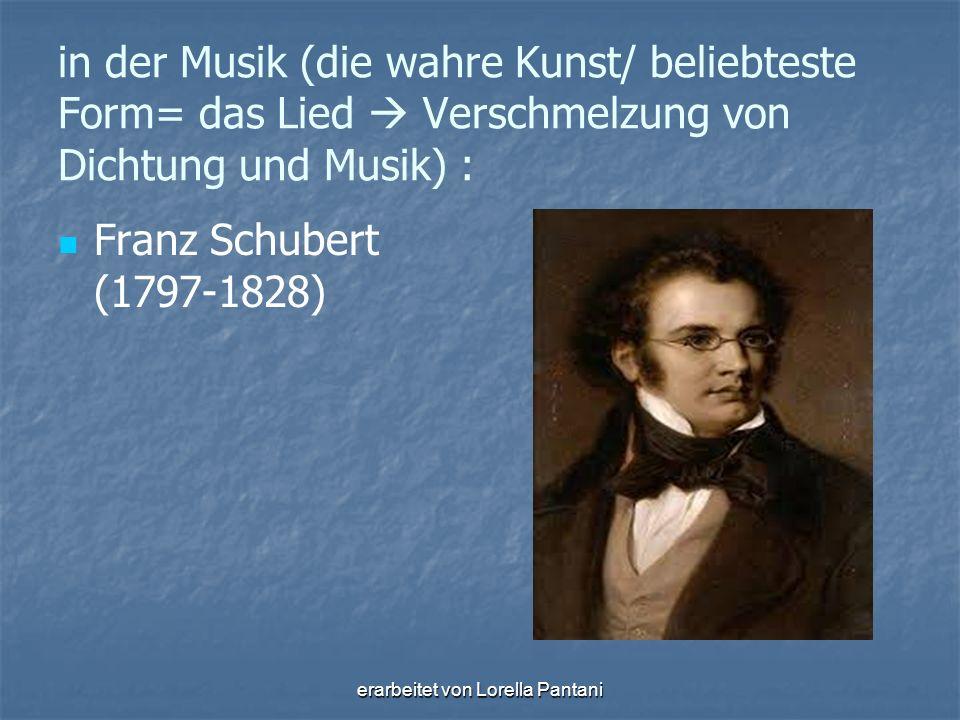 erarbeitet von Lorella Pantani in der Musik (die wahre Kunst/ beliebteste Form= das Lied  Verschmelzung von Dichtung und Musik) : Franz Schubert (179