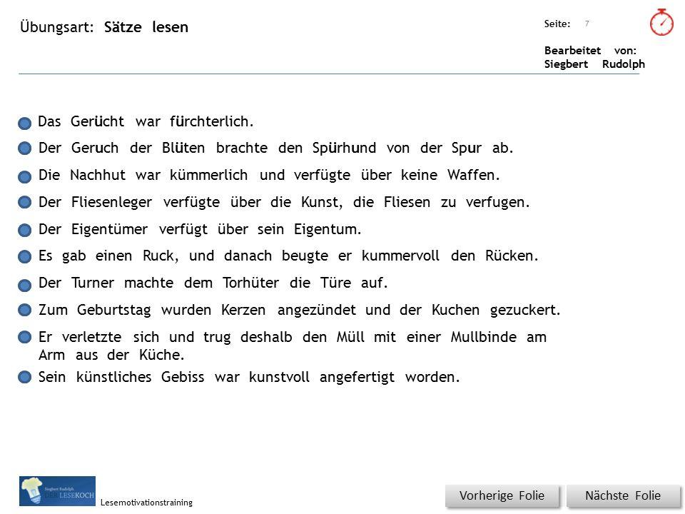 Übungsart: Seite: Bearbeitet von: Siegbert Rudolph Lesemotivationstraining Sätze lesen Titel: Quelle: Nächste Folie Vorherige Folie 7 Das Gerücht war fürchterlich.