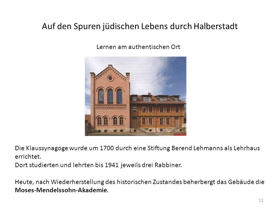 Auf den Spuren jüdischen Lebens durch Halberstadt Lernen am authentischen Ort Die Klaussynagoge wurde um 1700 durch eine Stiftung Berend Lehmanns als