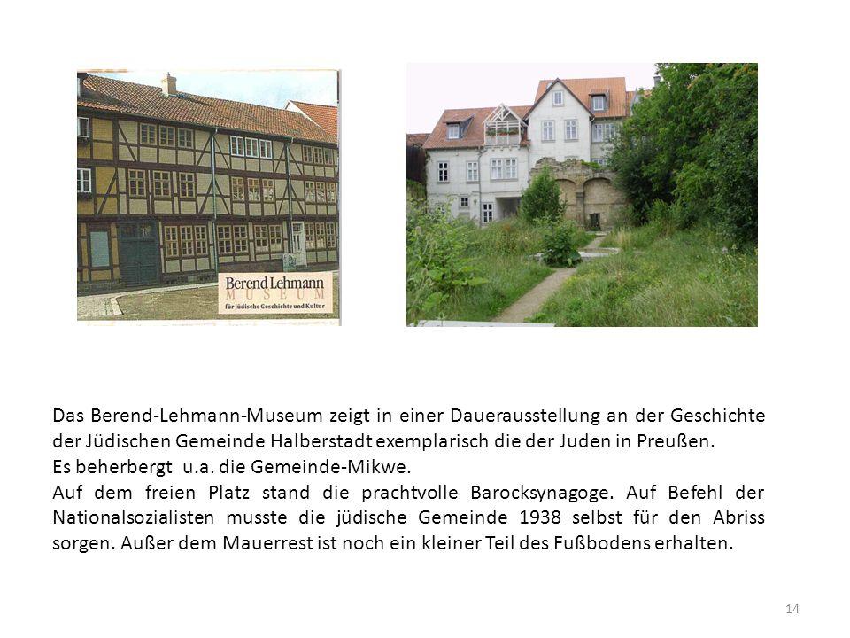 Das Berend-Lehmann-Museum zeigt in einer Dauerausstellung an der Geschichte der Jüdischen Gemeinde Halberstadt exemplarisch die der Juden in Preußen.