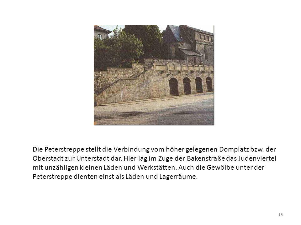Die Peterstreppe stellt die Verbindung vom höher gelegenen Domplatz bzw. der Oberstadt zur Unterstadt dar. Hier lag im Zuge der Bakenstraße das Judenv