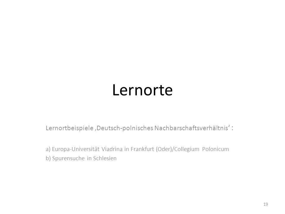 Lernorte Lernortbeispiele 'Deutsch-polnisches Nachbarschaftsverhältnis ' : a) Europa-Universität Viadrina in Frankfurt (Oder)/Collegium Polonicum b) S