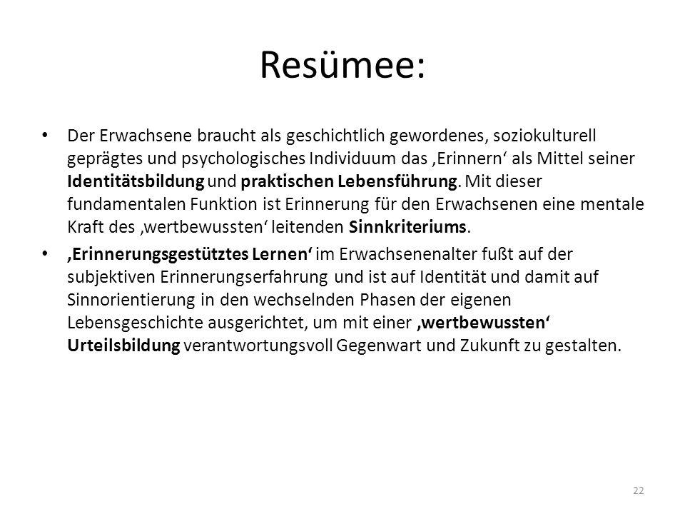 Resümee: Der Erwachsene braucht als geschichtlich gewordenes, soziokulturell geprägtes und psychologisches Individuum das 'Erinnern' als Mittel seiner