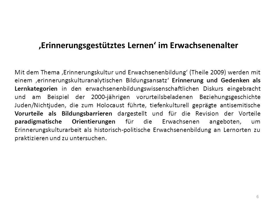 'Erinnerungsgestütztes Lernen' im Erwachsenenalter Mit dem Thema 'Erinnerungskultur und Erwachsenenbildung' (Theile 2009) werden mit einem 'erinnerung