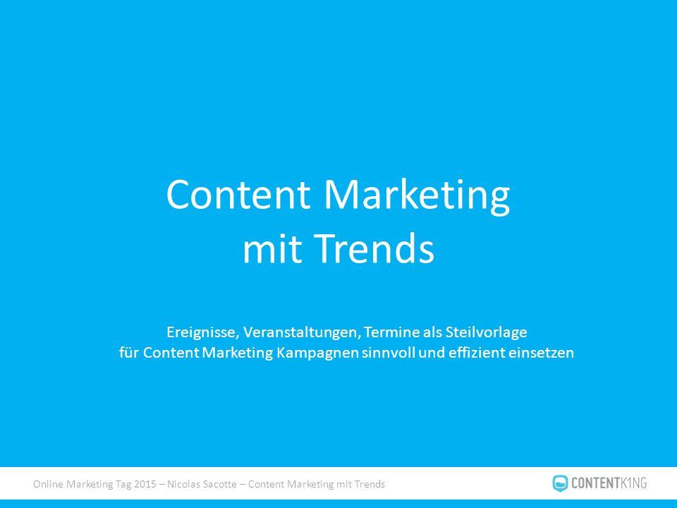 Online Marketing Tag 2015 – Nicolas Sacotte – Content Marketing mit Trends Content Marketing mit Trends Ereignisse, Veranstaltungen, Termine als Steilvorlage für Content Marketing Kampagnen sinnvoll und effizient einsetzen