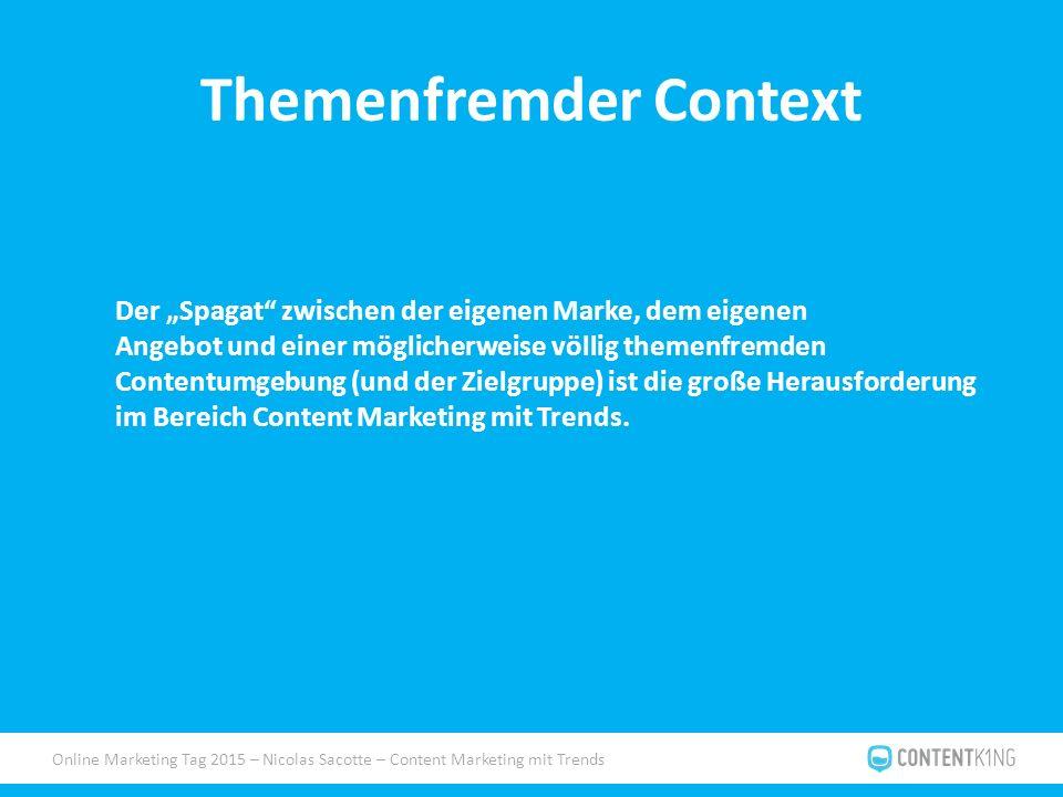 """Online Marketing Tag 2015 – Nicolas Sacotte – Content Marketing mit Trends Themenfremder Context Der """"Spagat zwischen der eigenen Marke, dem eigenen Angebot und einer möglicherweise völlig themenfremden Contentumgebung (und der Zielgruppe) ist die große Herausforderung im Bereich Content Marketing mit Trends."""