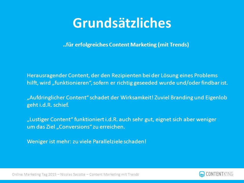 """Online Marketing Tag 2015 – Nicolas Sacotte – Content Marketing mit Trends Grundsätzliches..für erfolgreiches Content Marketing (mit Trends) Herausragender Content, der den Rezipienten bei der Lösung eines Problems hilft, wird """"funktionieren , sofern er richtig geseeded wurde und/oder findbar ist."""