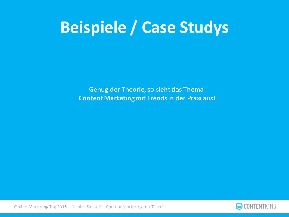 Online Marketing Tag 2015 – Nicolas Sacotte – Content Marketing mit Trends Beispiele / Case Studys Genug der Theorie, so sieht das Thema Content Marketing mit Trends in der Praxi aus!