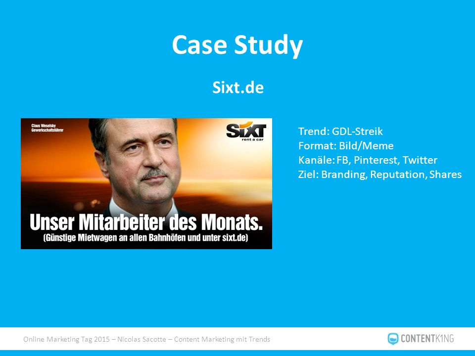 Online Marketing Tag 2015 – Nicolas Sacotte – Content Marketing mit Trends Case Study Sixt.de Trend: GDL-Streik Format: Bild/Meme Kanäle: FB, Pinterest, Twitter Ziel: Branding, Reputation, Shares