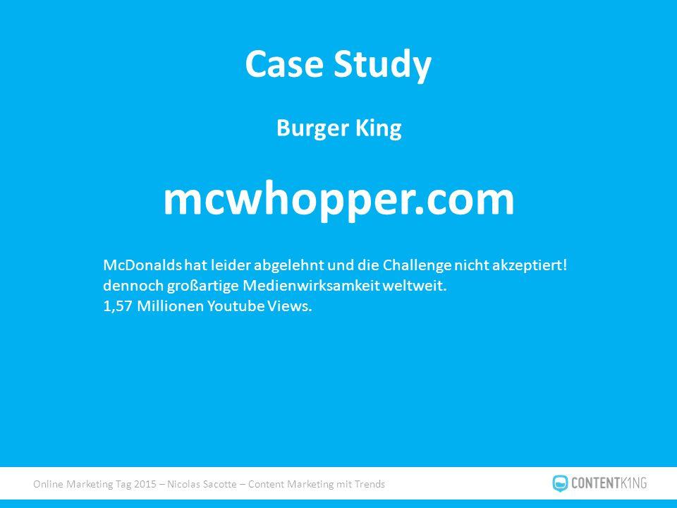 Online Marketing Tag 2015 – Nicolas Sacotte – Content Marketing mit Trends Case Study Burger King mcwhopper.com McDonalds hat leider abgelehnt und die Challenge nicht akzeptiert.