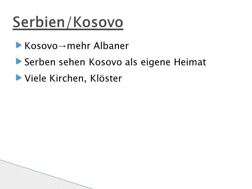 Serbien/Kosovo Kosovo→mehr Albaner Serben sehen Kosovo als eigene Heimat Viele Kirchen, Klöster