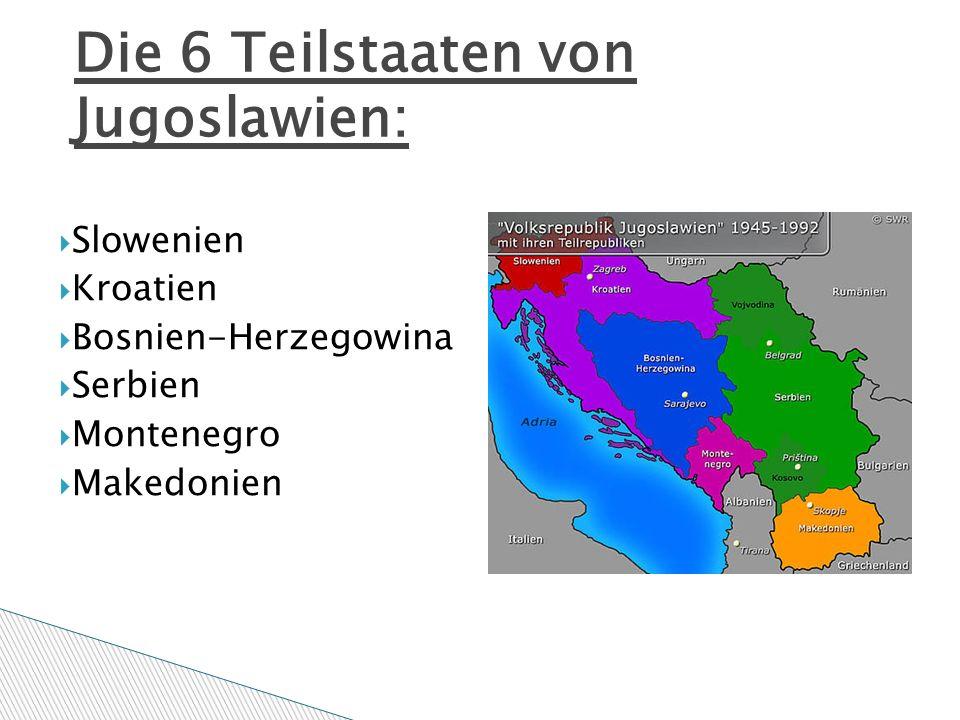  Entstand erst als Staat nach den 1.Weltkrieg  Führer Tito  Nach dessen Tod zerfiel die Vielvölkerstaat in lauter Einzelstaaten  2006: Trennung der Staatengemeinschaft Serbien und Montenegro Jugoslawien