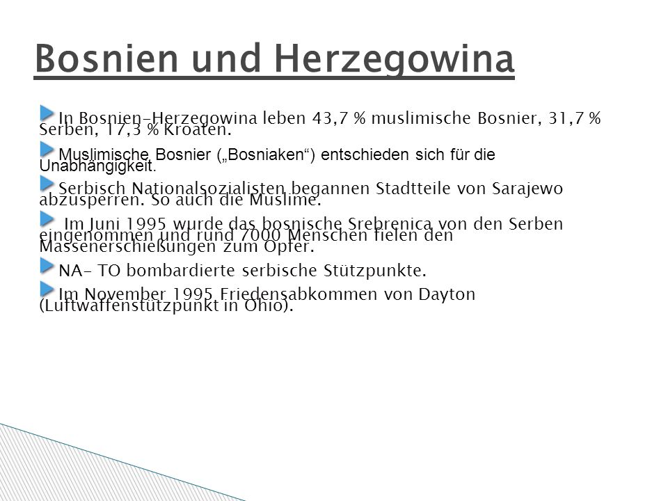 Bosnien und Herzegowina In Bosnien-Herzegowina leben 43,7 % muslimische Bosnier, 31,7 % Serben, 17,3 % Kroaten.