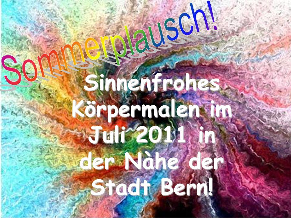 Sinnenfrohes Körpermalen im Juli 2011 in der Nàhe der Stadt Bern!