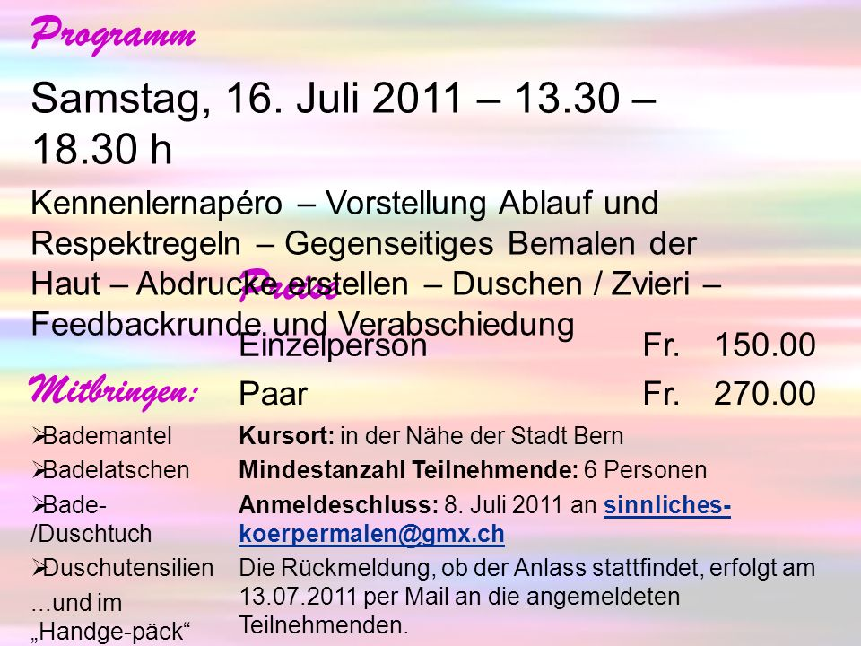 Preise EinzelpersonFr.150.00 PaarFr.270.00 Kursort: in der Nähe der Stadt Bern Mindestanzahl Teilnehmende: 6 Personen Anmeldeschluss: 8.