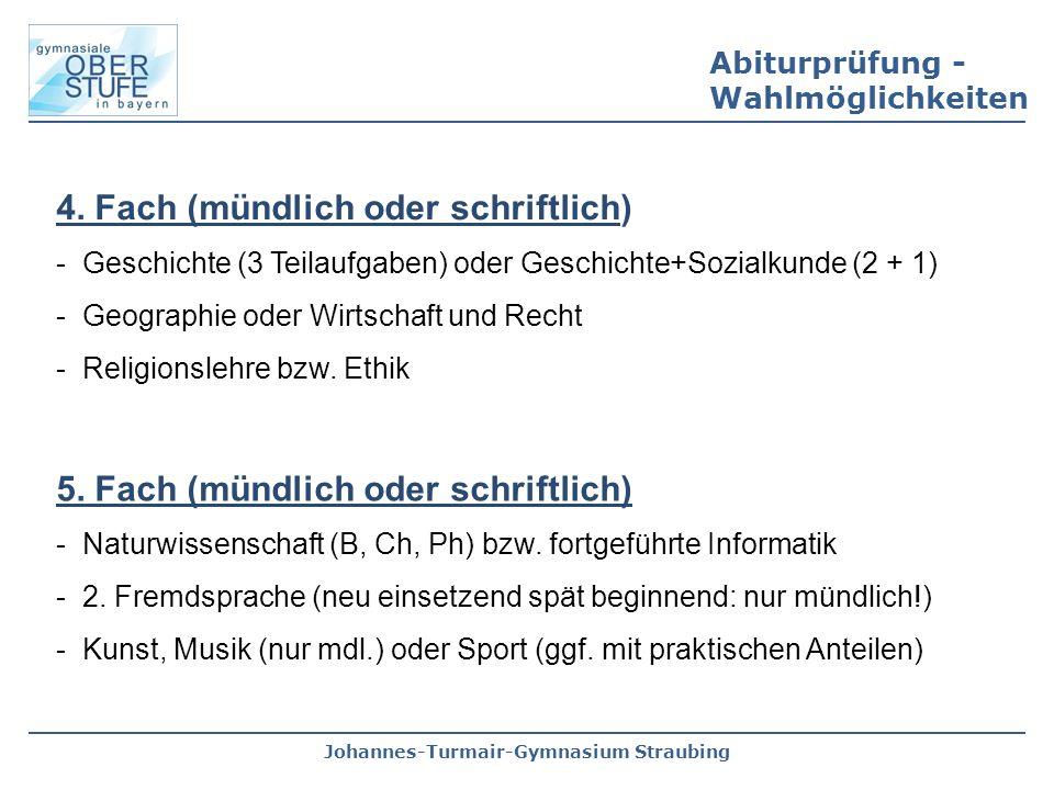 Johannes-Turmair-Gymnasium Straubing 5. Fach (mündlich oder schriftlich) - Naturwissenschaft (B, Ch, Ph) bzw. fortgeführte Informatik - 2. Fremdsprach