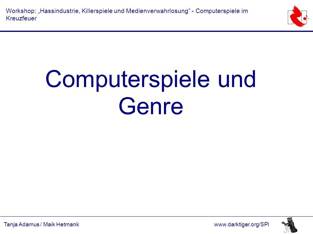 """Tanja Adamus / Maik Hetmankwww.darktiger.org/SPI Workshop: """"Hassindustrie, Killerspiele und Medienverwahrlosung - Computerspiele im Kreuzfeuer Computerspiele und Genre"""