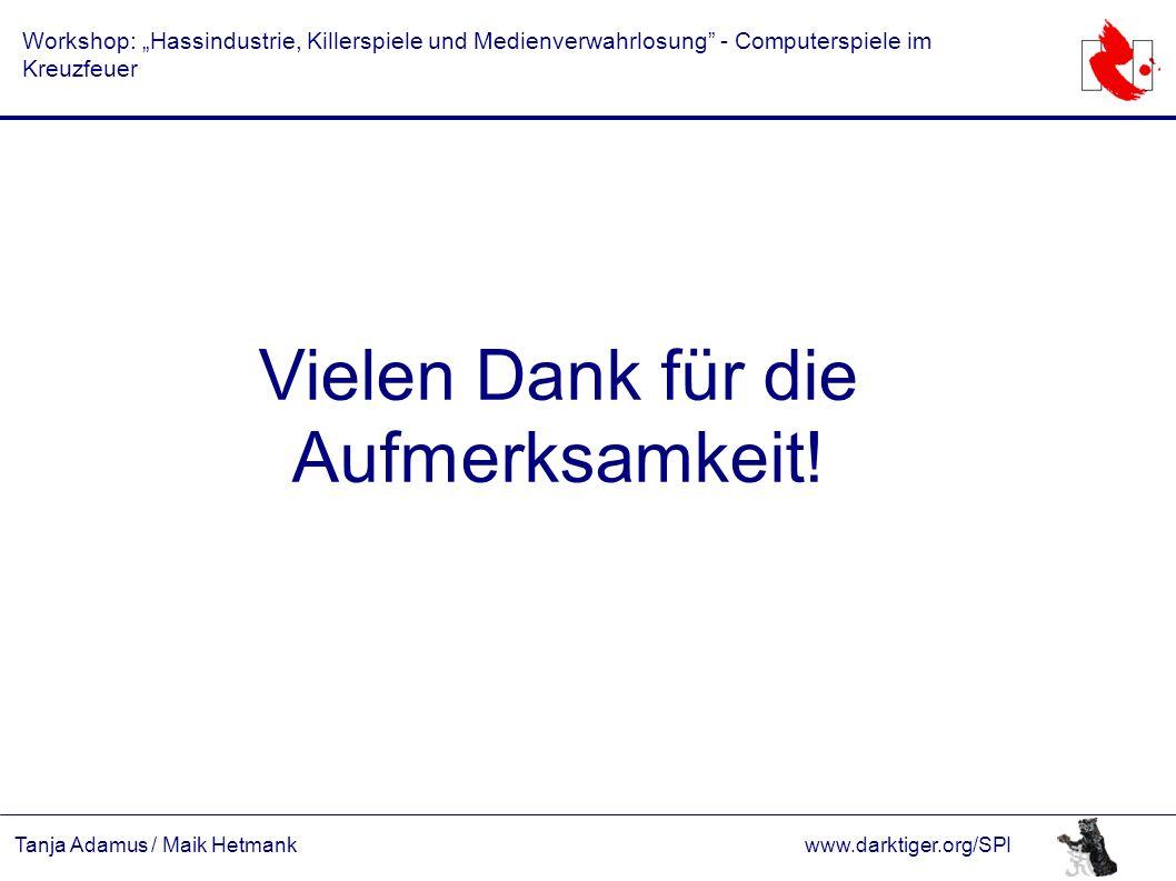 """Tanja Adamus / Maik Hetmankwww.darktiger.org/SPI Workshop: """"Hassindustrie, Killerspiele und Medienverwahrlosung - Computerspiele im Kreuzfeuer Vielen Dank für die Aufmerksamkeit!"""