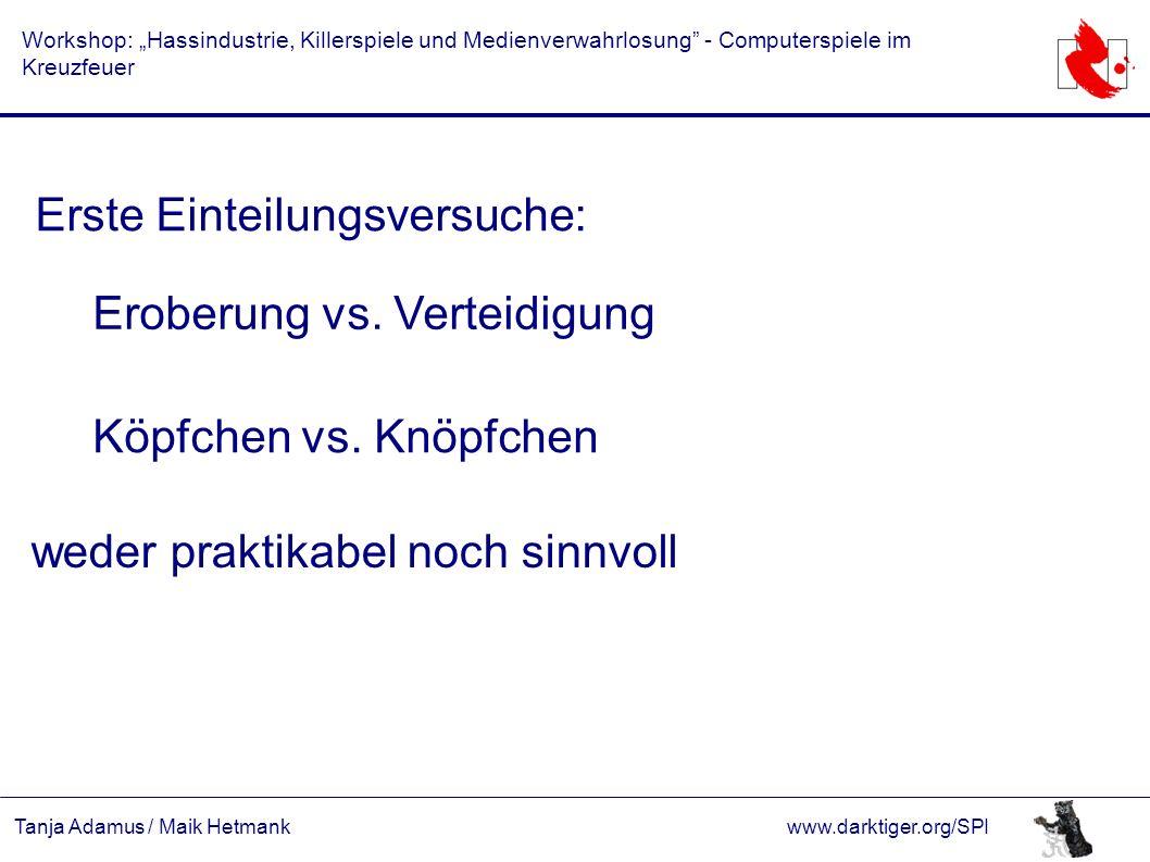 """Tanja Adamus / Maik Hetmankwww.darktiger.org/SPI Workshop: """"Hassindustrie, Killerspiele und Medienverwahrlosung - Computerspiele im Kreuzfeuer Erste Einteilungsversuche: Eroberung vs."""