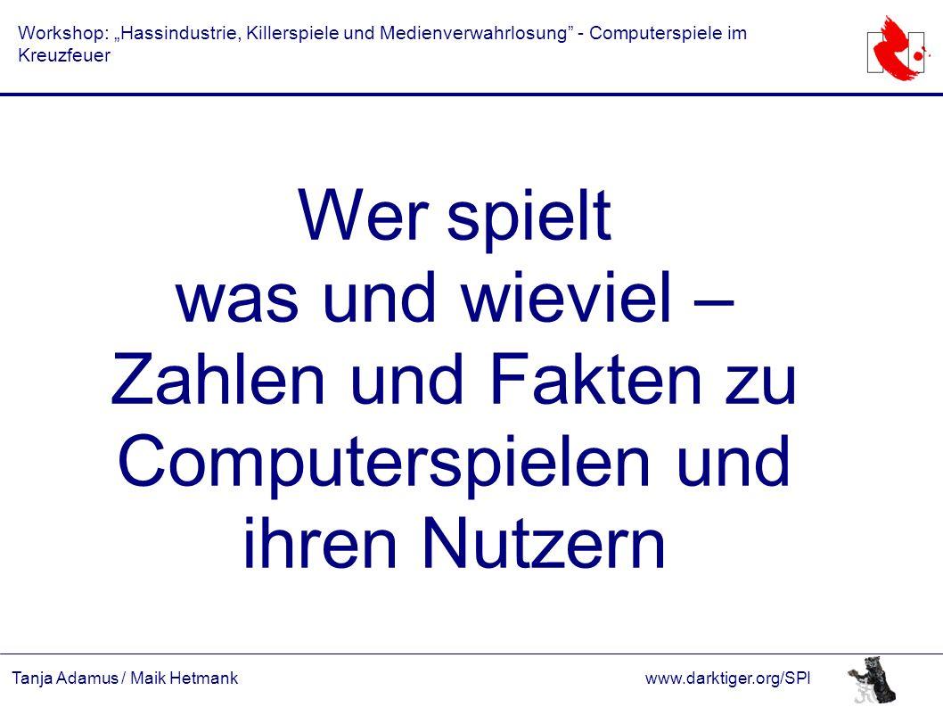 """Tanja Adamus / Maik Hetmankwww.darktiger.org/SPI Workshop: """"Hassindustrie, Killerspiele und Medienverwahrlosung"""" - Computerspiele im Kreuzfeuer Wer sp"""