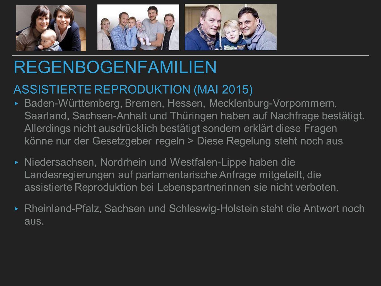 REGENBOGENFAMILIEN ASSISTIERTE REPRODUKTION (MAI 2015) ▸ Baden-Württemberg, Bremen, Hessen, Mecklenburg-Vorpommern, Saarland, Sachsen-Anhalt und Thüri