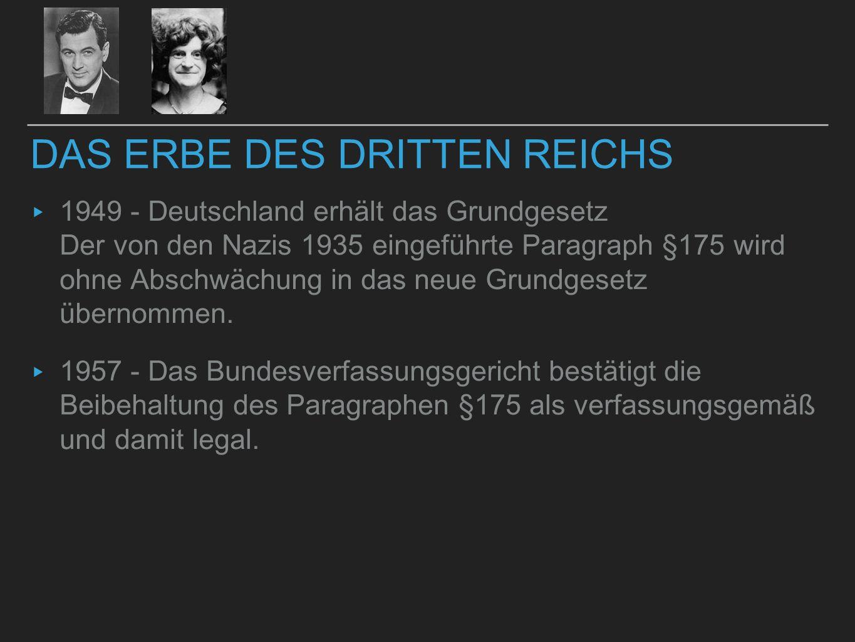 DAS ERBE DES DRITTEN REICHS ▸ 1949 - Deutschland erhält das Grundgesetz Der von den Nazis 1935 eingeführte Paragraph §175 wird ohne Abschwächung in da